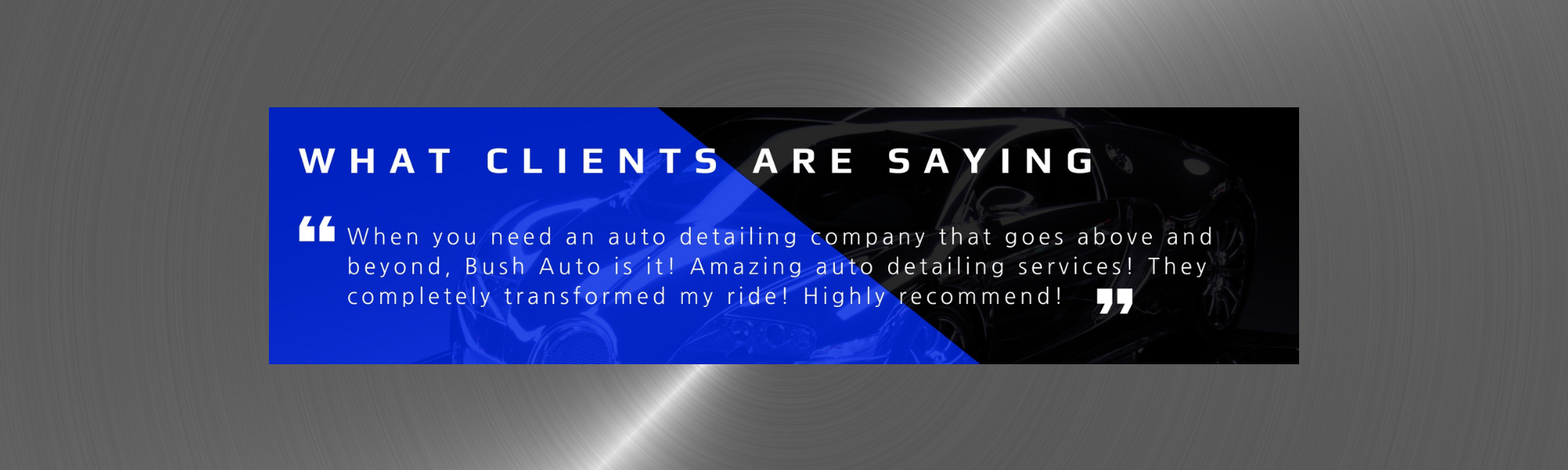 What clients are saying about Bush Auto Detailing